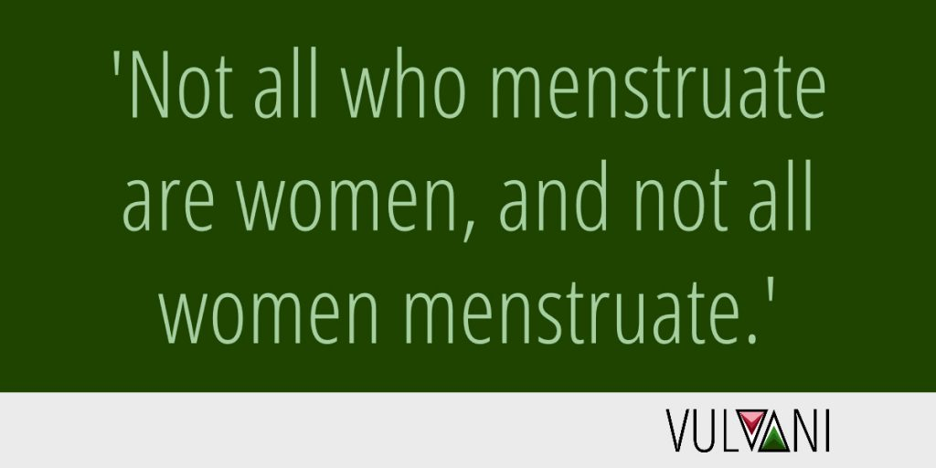 Zitat Not all who menstruate are women, and not all women menstruate, für Vulvani, menstruierende Menschen